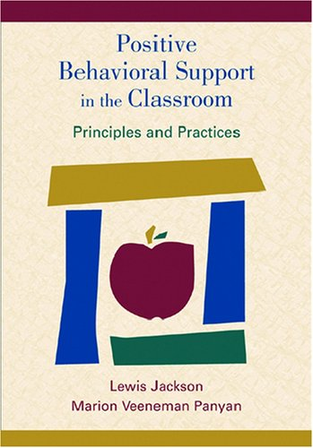 Positive Behavioral Support in the Classroom: Principles and Practices - Lewis Jackson; Marion Veeneman, Ph.D. Panyan