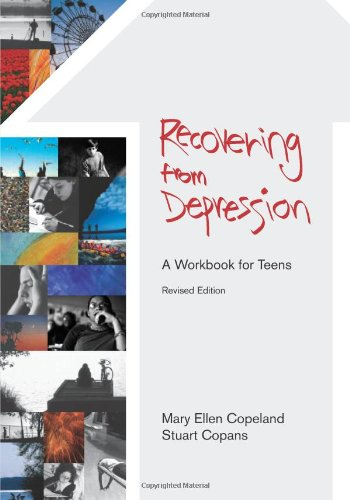 Recovering from Depression: A Workbook for Teens, Revised Edition - Mary Copeland