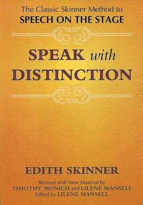 Speak with Distinction : The Classic Skinner Method to Speech on the Stage - Edith Skinner