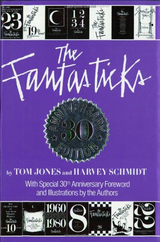 The Fantasticks: Complete Illustrated Text of the Show Plus the Official Fantastics Scrapbook and History (Applause Musical Library) - Harvey Schmidt; Tom Jones