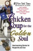 Chicken Soup for the Golden Soul: Heartwarming Stories for People 60 and Over