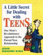A Little Secret for Dealing with Teens: One Mom's Revolutionary Approach to the Parent/Teen Relationship