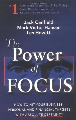 The Power of Focus: What the World's Greatest Achievers Know about The Secret to Financial Freedom & Success - Canfield, Jack; Hansen, Mark Victor; Hewitt, Les