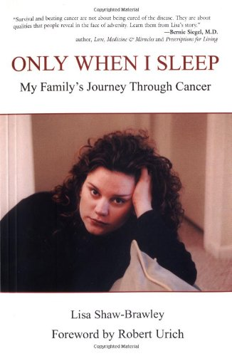 Only When I Sleep: My Family's Journey Through Cancer - Lisa Shaw-Brawley; Robert Urich
