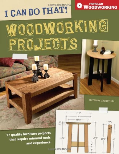 I Can Do That! Woodworking Projects: 17 quality furniture projects that require minimal tools and experience (Popular Woodworking) - David Thiel