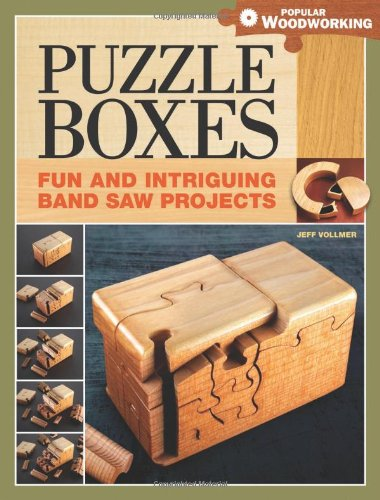 Puzzle Boxes: Fun and Intriguing Bandsaw Projects (Popular Woodworking) - Jeff Vollmer