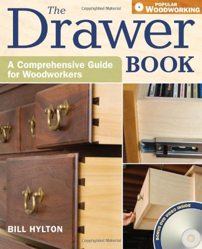 The Drawer Book: A Comprehensive Guide For Woodworkers (Popular Woodworking) - Bill Hylton