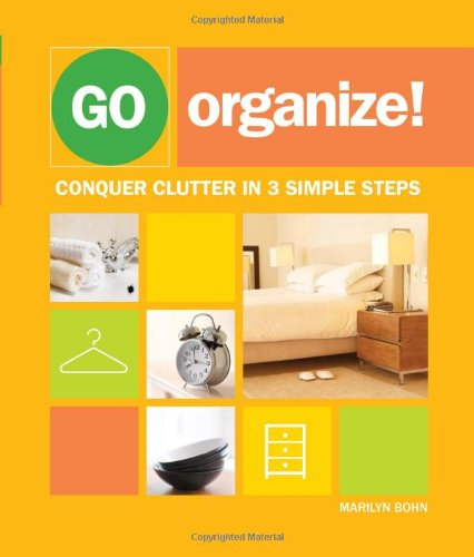 Go Organize: Conquer Clutter in 3 Simple Steps - Marilyn Bohn