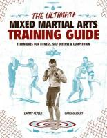 The Ultimate Mixed Martial Arts Training Guide: Techniques for Fitness, Self Defense, & Competition