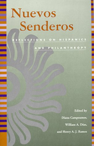 Nuevos Senderos: Reflections on Hispanics and Philanthrophy - Diane Campoamor; William A. Diaz; Henry Ramos
