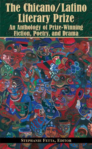 The Chicano/Latino Literary Prize: An Anthology of Prize-Winning Fiction, Poetry, and Drama - Stephanie Fetta