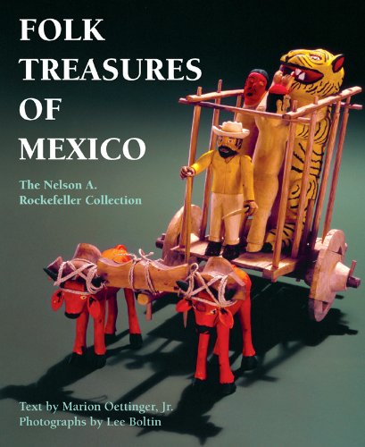 Folk Treasures of Mexico: The Nelson A. Rockefeller Collection - Marion; Jr. Oettinger