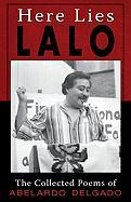 Here Lies Lalo: The Collected Poems of Abelardo Delgado