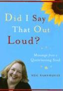 Did I Say That Out Loud?: Musings from a Questioning Soul