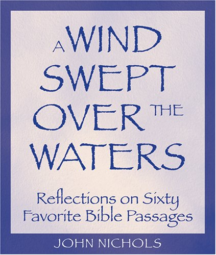A Wind Swept over the Waters: Reflections on 60 Favorite Bible Passages - John Nichols