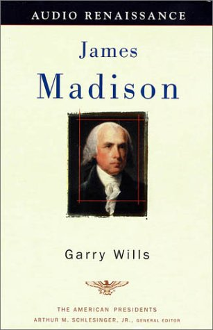 James Madison: The 4th President, 1809-1817 (The American Presidents Series) (unabridged) - Garry Wills