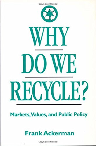 Why Do We Recycle?: Markets, Values, and Public Policy - Frank Ackerman