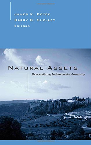 Natural Assets: Democratizing Ownership Of Nature - James Boyce; Barry Shelley
