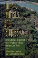 Timber, Tourists, and Temples Timber, Tourists, and Temples Timber, Tourists, and Temples: Conservation and Development in the Maya Forest of Belize G
