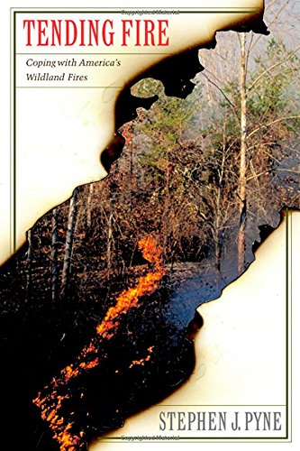 Tending Fire: Coping With America's Wildland Fires - Stephen Pyne