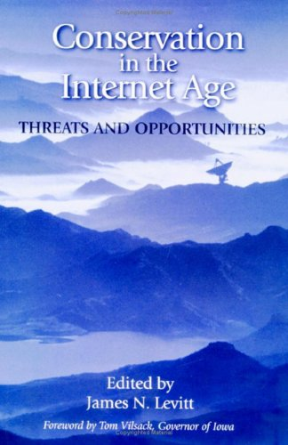 Conservation in the Internet Age: Threats And Opportunities - James N. Levitt; Tom Vilsack