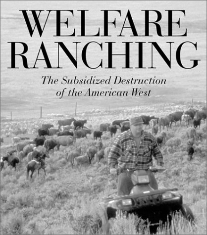 Welfare Ranching: The Subsidized Destruction of the American West - George Wuerthner; Mollie Matteson