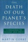 The Death of Our Planet's Species: A Challenge to Ecology and Ethics