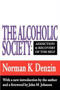The Alcoholic Society: Addiction and Recovery of the Self