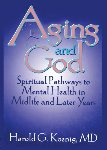 Aging and God: Spiritual Pathways to Mental Health in Midlife and Later Years - William M Clements; Harold G Koenig