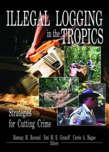 Illegal Logging in the Tropics: Strategies for Cutting Crime - Ramsay M Ravenel; Ilmi M E Granoff; Carrie A Magee