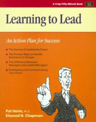 Learning to Lead : An Action Plan for Success - Pat Heim; Elwood N. Chapman