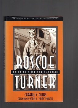 ROSCOE TURNER AVIATION'S MASTER SHOWMAN