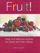 Fruit!: Fresh and Delicious Recipes for Sweet and Main Dishes