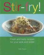 Stir-Fry!: Fresh and Tasty Recipes for Your Wok and Skillet