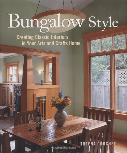 Bungalow Style: Creating Classic Interiors in Your Arts and Crafts Home - Treena M Crochet