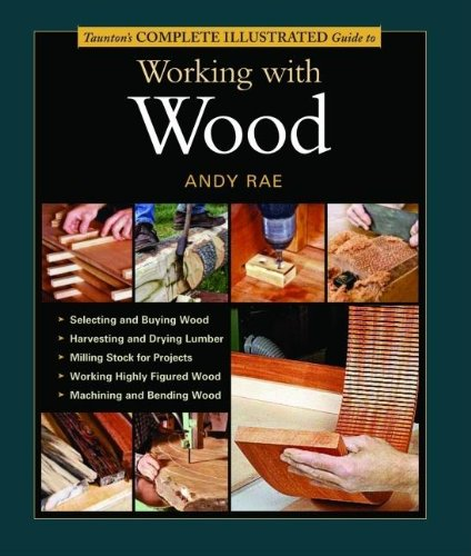 Taunton's Complete Illustrated Guide to Working with Wood (Complete Illustrated Guides (Taunton)) - Andy Rae