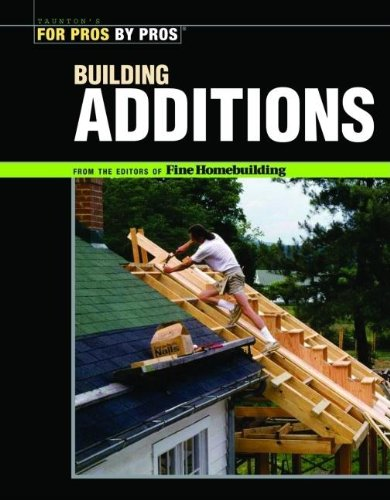 Building Additions (For Pros By Pros) - Editors of Fine Homebuilding
