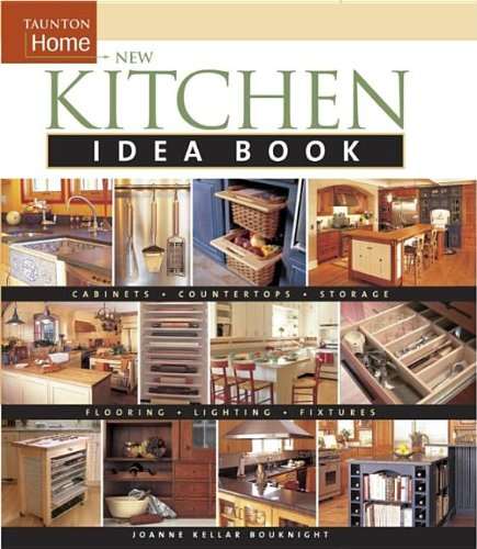 New Kitchen Idea Book: Taunton Home (Taunton Home Idea Books) - Joanne Kellar Bouknight