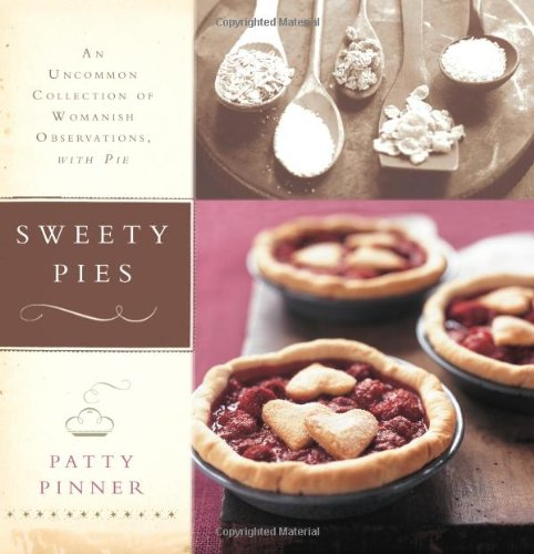 Sweety Pies: An Uncommon Collection of Womanish Observations, with Pie - Patty Pinner