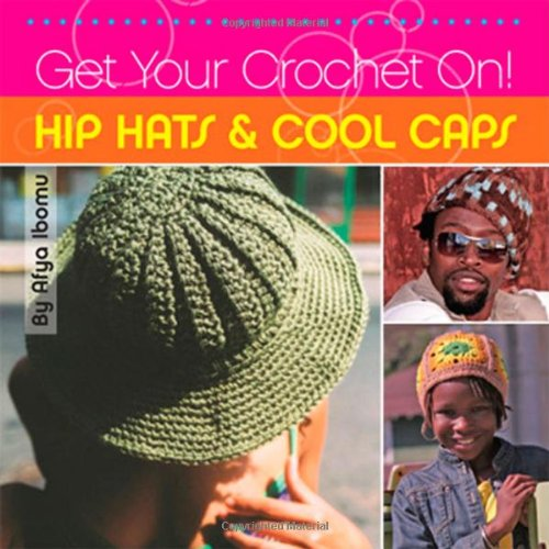 Get Your Crochet On! Hip Hats & Cool Caps - Afya Ibomu