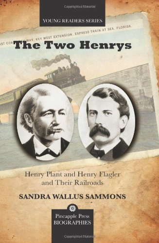 The Two Henrys: Henry Plant and Henry Flagler and Their Railroads (Pineapple Press Biography) - Sandra W Sammons