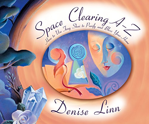 Space Clearing A-Z: How to Use Feng Shui to Purify and Bless Your Home (A--Z Books) - Denise Linn