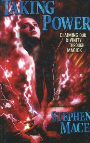 Taking Power: Claiming Our Divinity Through Magick - Stephen Mace