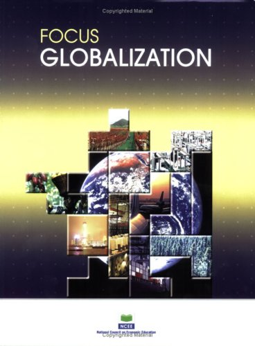 Focus: Globalization (Focus (National Council on Economic Education)) - National Council on Economic Education