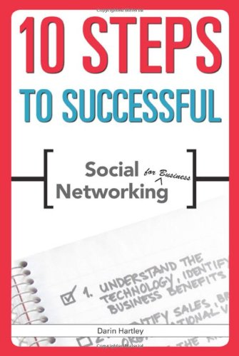 10 Steps to Successful Social Networking for Business (ASTD 10 Steps Series) - Darin Hartley