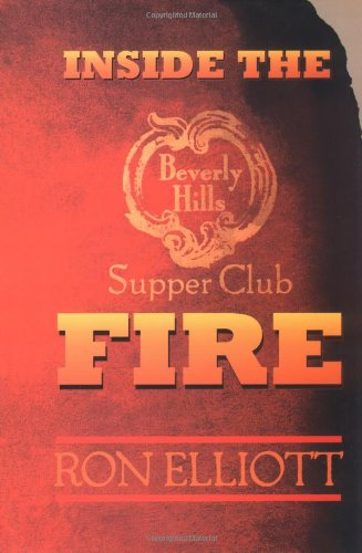 Inside the Beverly Hills Supper Club Fire - Ron Elliott; Wayne Dammert