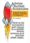 Advice to Rocket Scientists: A Career Survival Guide for Scientists and Engineers