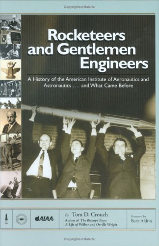 Rocketeers and Gentlemen Engineers: A History of the American Institute of Aeronautics and Astronautics. And What Came Before - Tom D. Crouch, Buzz Aldrin