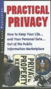 Practical Privacy: How to Keep Your Life... and Your Personal Data... Out of the Public Information Marketplace