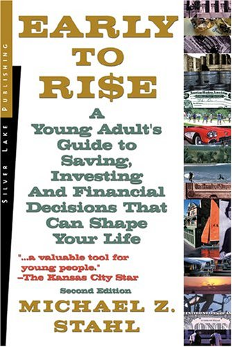 Early to Rise: A Young Adult's Guide to Investing... and Financial Decisions That Can Shape Your Life - Michael Stahl; David Oatley